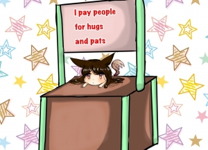 I pay people for hugs and pats